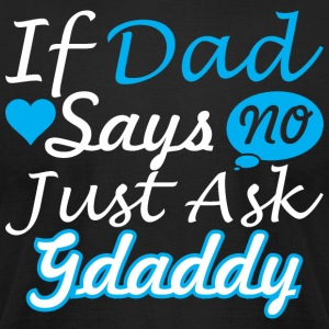 If Dad Says No Just Ask Gdaddy - Men's T-Shirt by American Apparel