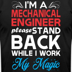 Im Mechanical Engineer Stand Back I Work My Magic - Men's T-Shirt by American Apparel