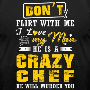 He is a crazy Chef T-Shirts - Men's T-Shirt by American Apparel