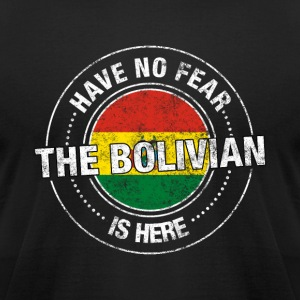 Have No Fear The Bolivian Is Here - Men's T-Shirt by American Apparel