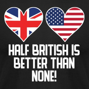 Half British Is Better Than None - Men's T-Shirt by American Apparel