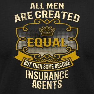 Men Created Equal Some Become Insurance Agents - Men's T-Shirt by American Apparel