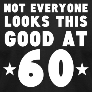 Not Everyone Looks This Good At 60 - Men's T-Shirt by American Apparel