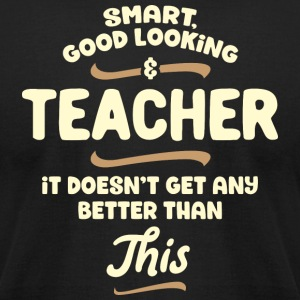 Smart, good looking and TEACHER - Men's T-Shirt by American Apparel
