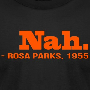 Rosa Parks - Nah...Rosa Parks, 1995 - Men's T-Shirt by American Apparel