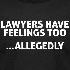 LAWYER - LAWYERS HAVE FEELINGS TOO ALLEGEDLY - Men's T-Shirt by American Apparel