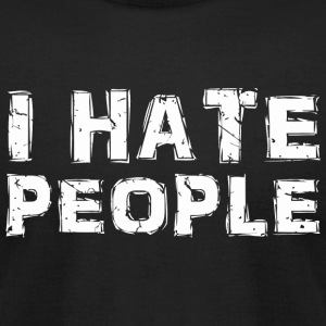 Hate People - Funny Antisocial Sarcastic I Hate - Men's T-Shirt by American Apparel