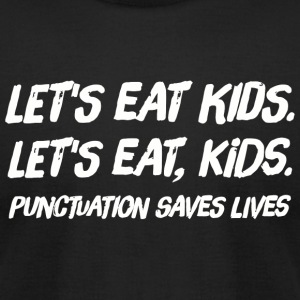 Punctuation - Let's Eat Kids Punctuation Saves L - Men's T-Shirt by American Apparel