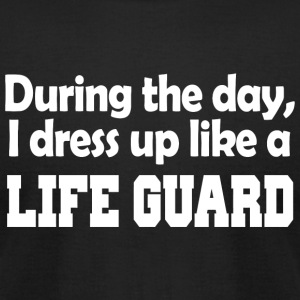 Guard - during the day i dress up like a life gu - Men's T-Shirt by American Apparel