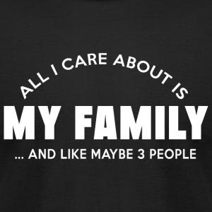 Family - all i care about is my family and like - Men's T-Shirt by American Apparel