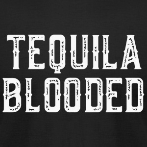 Tequila - Tequila Blooded - Funny Mexican Alcoho - Men's T-Shirt by American Apparel
