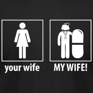 Doctor - Your Wife, My Wife - Doctor Shirt - Men's T-Shirt by American Apparel