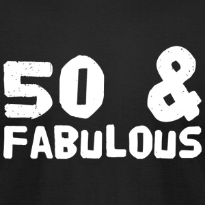 Fabulous - Fifty And Fabulous - Men's T-Shirt by American Apparel