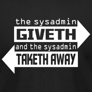 Sysadmin - the sysadmin giveth and the sysadmin - Men's T-Shirt by American Apparel