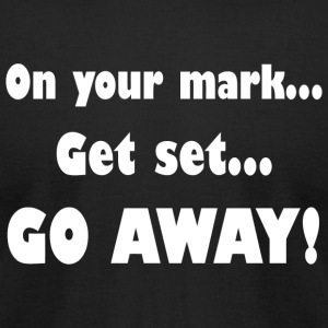 Mark - On Your Mark...Get Set...Go Away! - Men's T-Shirt by American Apparel