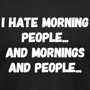 Hate - I Hate Morning People - Men's T-Shirt by American Apparel