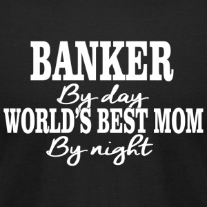 Banker - banker by day worlds best mom by night - Men's T-Shirt by American Apparel