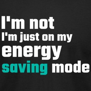 Lazy - I'm Not Lazy I'm Just On My Energy Saving - Men's T-Shirt by American Apparel