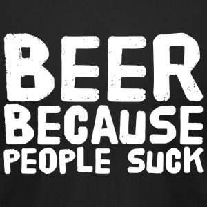 Beer - Beer Because People Suck - Men's T-Shirt by American Apparel