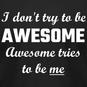 Awesome - I Don't Try To Be Awesome, Awesome Tri - Men's T-Shirt by American Apparel