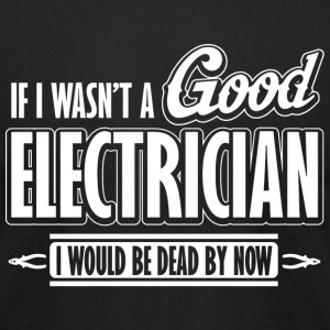 Electrician - If I wasn't a good electrician I w - Men's T-Shirt by American Apparel