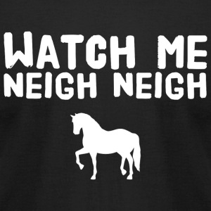 - Watch Me neigh neigh Horse - Men's T-Shirt by American Apparel
