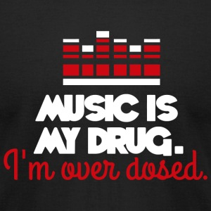 Music - Music is my drug. I'm over dosed! - Men's T-Shirt by American Apparel