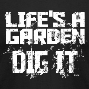Garden dig - life's a garden dig it - Men's T-Shirt by American Apparel