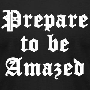 Amazed - Prepare To Be Amazed - Men's T-Shirt by American Apparel