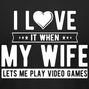 Video Game - I Love It When My Wife Lets Me Play - Men's T-Shirt by American Apparel