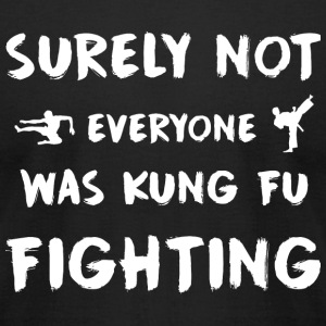 Kung fu fighting - Surely Not everyone Was kung - Men's T-Shirt by American Apparel