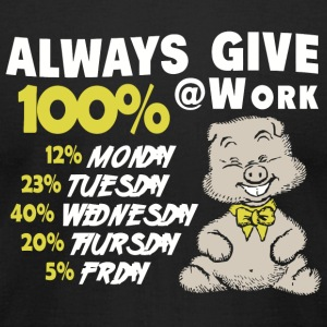 Joke - Always Give 100% At Work - Men's T-Shirt by American Apparel