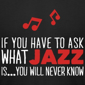 Jazz - If you have to ask what jazz is... your w - Men's T-Shirt by American Apparel