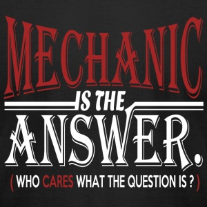 Mechanic - mechanic is the answer who cares what - Men's T-Shirt by American Apparel