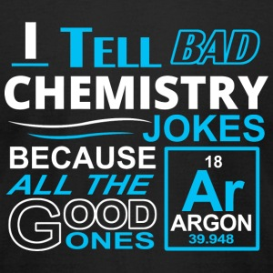 Chemistry - I TELL BAD CHEMISTRY JOKES BECAUSE A - Men's T-Shirt by American Apparel
