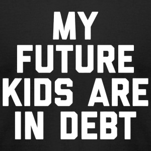 Kids - My Future Kids Are In Debt Taxation Is Th - Men's T-Shirt by American Apparel