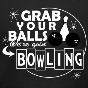 Bowling - grab your balls we're goin' bowling - Men's T-Shirt by American Apparel