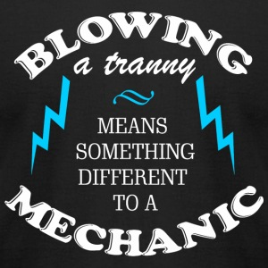BLOWING - BLOWING A TRANNY MEANS SOMETHING DIFFE - Men's T-Shirt by American Apparel