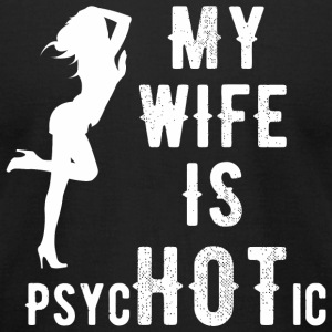 Psychotic - My Wife is Psychotic - Men's T-Shirt by American Apparel