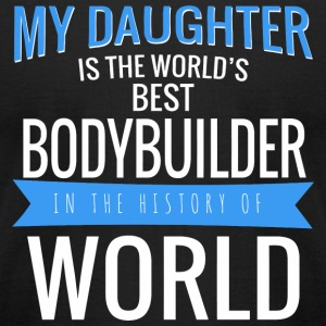 Bodybuilder - my daughter is the world's best bo - Men's T-Shirt by American Apparel
