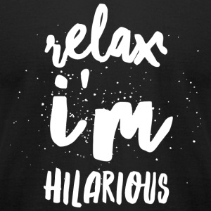 Hilarious - Relax I'm hilarious - Men's T-Shirt by American Apparel