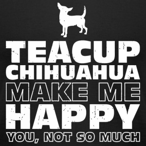 Chihuahua - TEACUP CHIHUAHUA Make Me Happy - Men's T-Shirt by American Apparel
