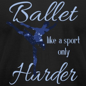 Ballet - Ballet Like A Sport Only Harder T Shirt - Men's T-Shirt by American Apparel