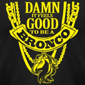 Bronco - damn it feels good to be a bronco - Men's T-Shirt by American Apparel