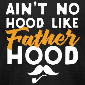 Fathers day - Ain't No Hood Like Fatherhood - Men's T-Shirt by American Apparel