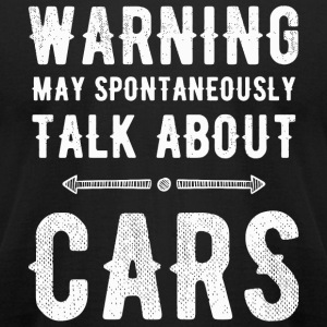 - Warning may spontaneously talk about cars - Men's T-Shirt by American Apparel