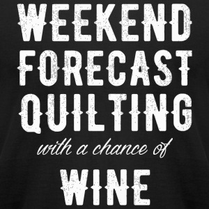 Quilting - Weekend forecast Quilting with a chan - Men's T-Shirt by American Apparel