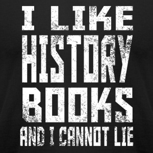 History - I like history books and I cannot lie - Men's T-Shirt by American Apparel