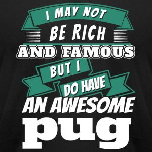 Pug - i may not be rich and famous but i do have - Men's T-Shirt by American Apparel