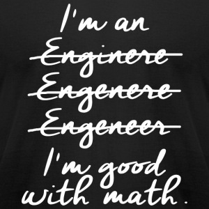 Engineer - i am an engineer i am good with math - Men's T-Shirt by American Apparel